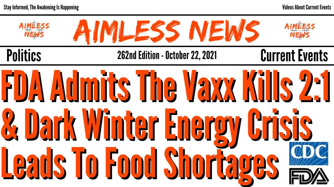 FDA Admits The Vaxx Kills 2 For Every 1 Saved & Dark Winter Energy Crisis Leads To Food Shortage