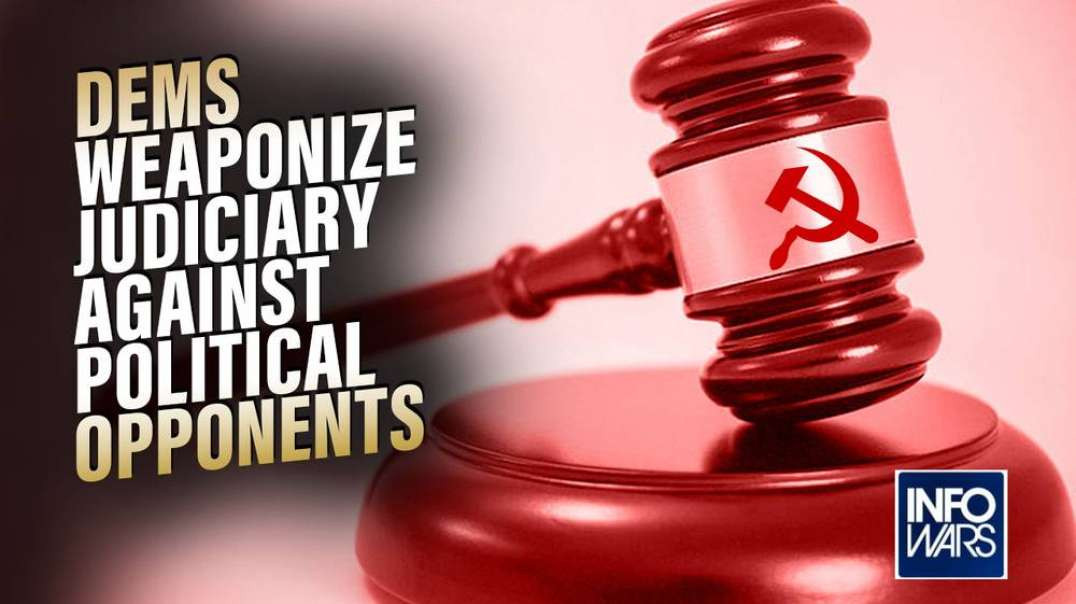 Communist Takeover: Dems Weaponize Judiciary Against Political Opponents
