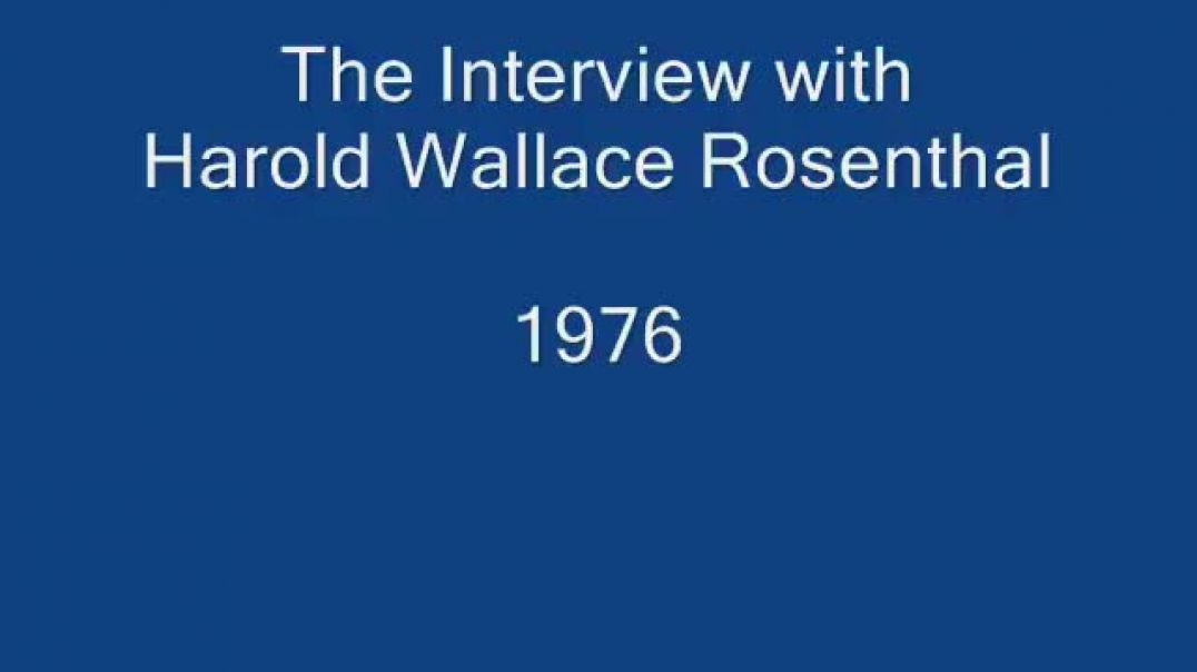 THE HAROLD WALLACE ROSENTHAL INTERVIEW - AUDIOBOOK (1976)