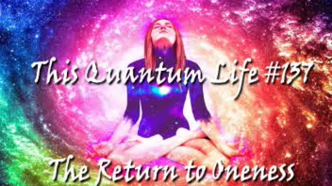 This Quantum Life #137 - The Return to Oneness