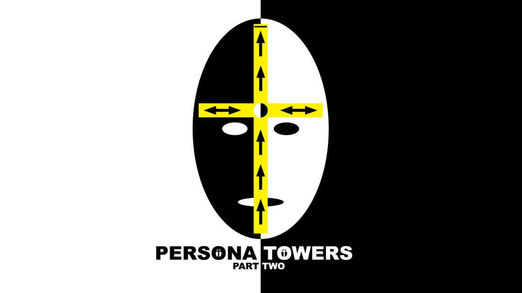 PERSONA TOWERS - PART TWO - The Greatest Reset