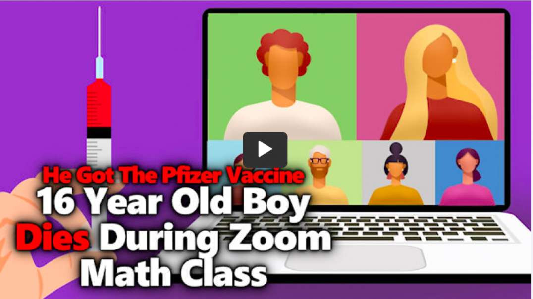 16 Year Old Boy Drops Dead During Zoom Math Class After Vaxx