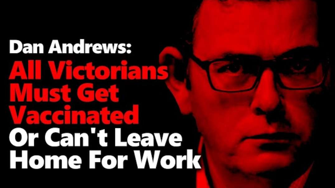Dan Andrews Mandates Vaccines For All Victorian Workers Or They Can't Leave Home For Work.