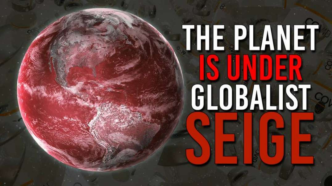 Emergency Warning! The Planet Is Under Globalist Seige