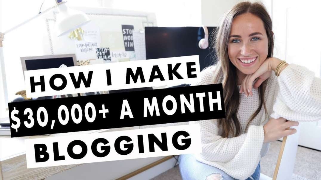 How To Start a Blog and Make Over $30,000 A Month Blogging