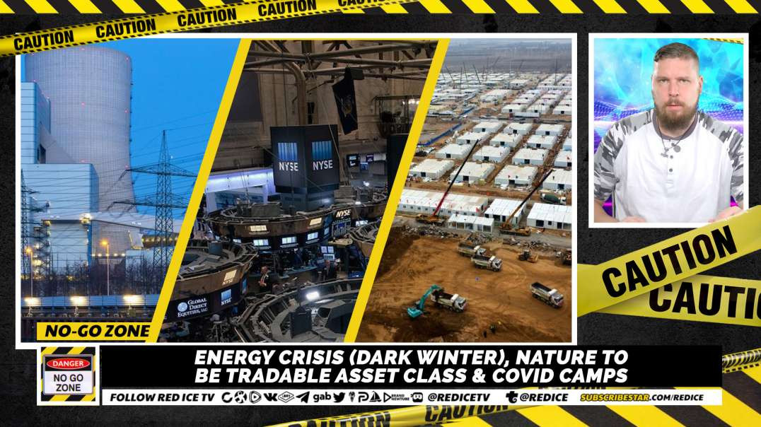 No-Go Zone: Energy Crisis (Dark Winter), Nature To Be Tradable Asset Class & Covid Camps