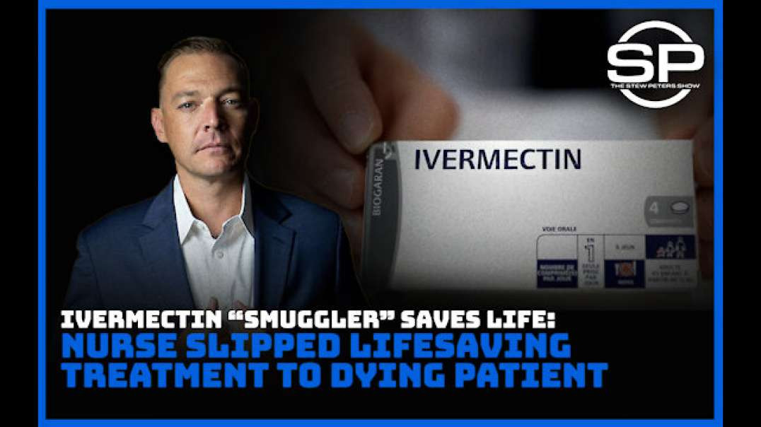 HERO Nurse Smuggles Ivermectin to Dying Patient ... SAVES LIFE!
