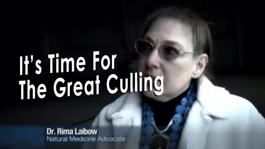 Dr. Rima Laibow: It's Time For The Great Culling!