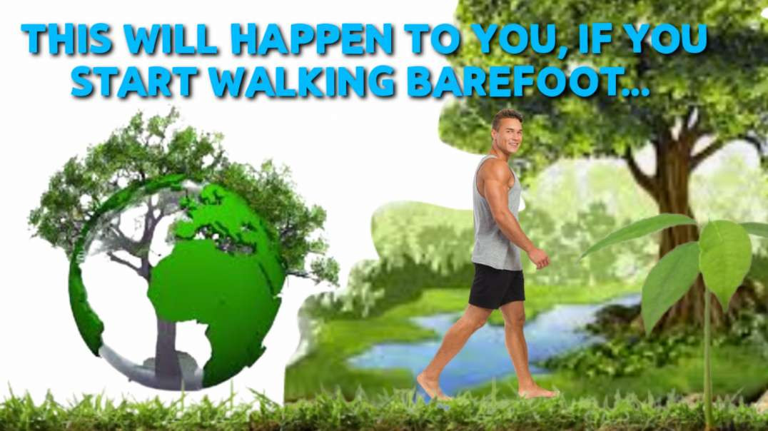 This will HAPPEN to you, if you start walking BAREFOOT