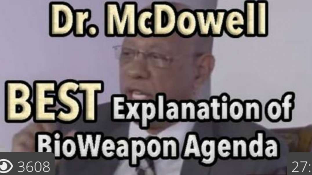 Dr. McDowell Exposing The Convid Genocide Bioweapon Agenda Publicly