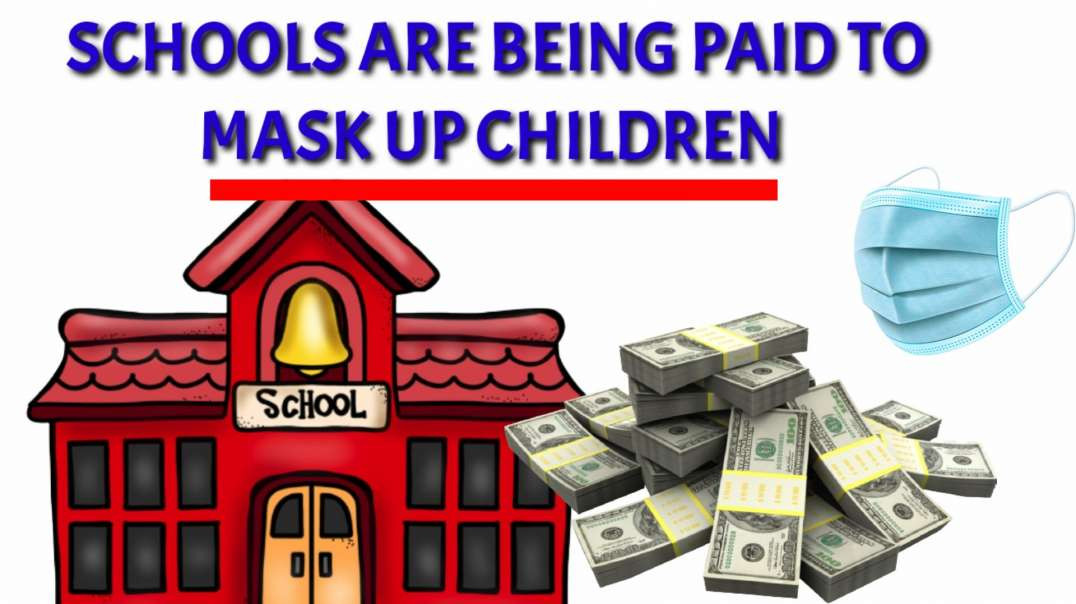 Schools are being PAID to MASK UP children