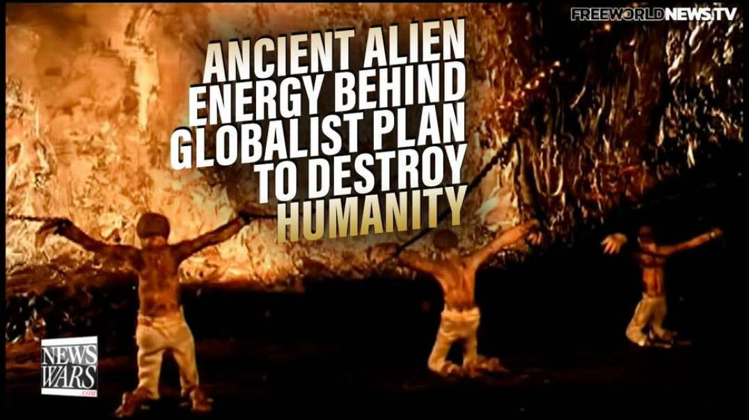 Learn About the Ancient Alien Energy Behind the Globalist Plan to Destroy Humanity